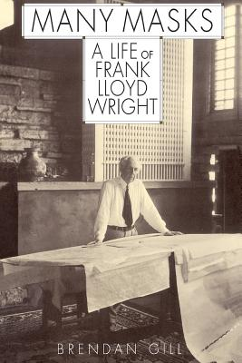 Many Masks: A Life of Frank Lloyd Wright - Gill, Brendan