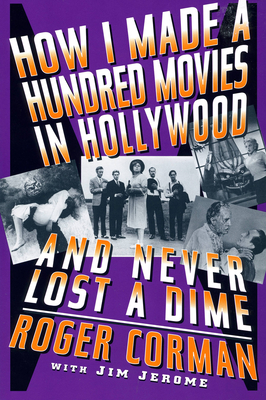 How I Made a Hundred Movies in Hollywood and Never Lost a Dime - Corman, Roger, and Jerome, Jim