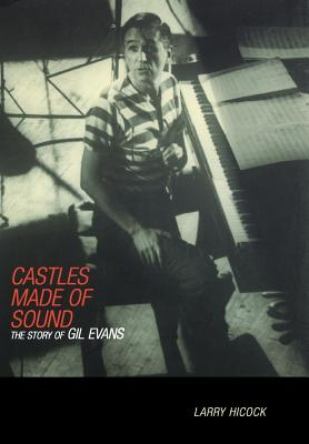 Castles Made of Sound: The Story of Gil Evans - Hicock, Larry