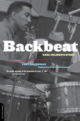 Backbeat: Earl Palmer's Story - Scherman, Tony, and Marsalis, Wynton (Foreword by)