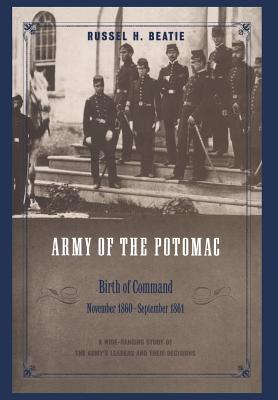 Army of the Potomac: Birth of Command, November 1860 - September 1861 - Beatie, Russel H