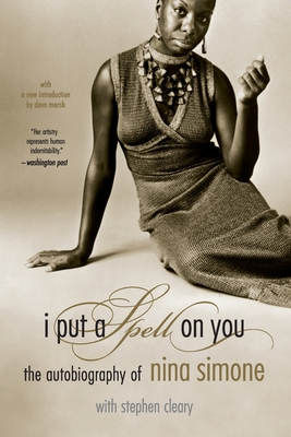 I Put a Spell on You: The Autobiography of Nina Simone - Simone, Nina, and Cleary, Stephen