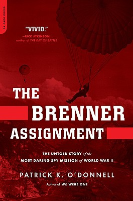 The Brenner Assignment: The Untold Story of the Most Daring Spy Mission of World War II - O'Donnell, Patrick K