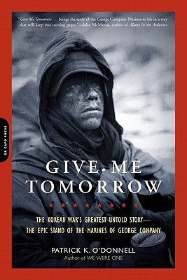 Give Me Tomorrow: The Korean War's Greatest Untold Story--The Epic Stand of the Marines of George Company - O'Donnell, Patrick K