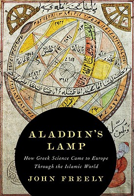 Aladdin's Lamp: How Greek Science Came to Europe Through the Islamic World - Freely, John, Professor