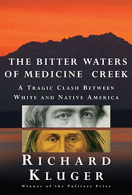 The Bitter Waters of Medicine Creek: A Tragic Clash Between White and Native America - Kluger, Richard