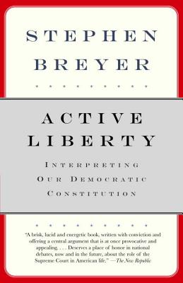 Active Liberty: Interpreting Our Democratic Constitution - Breyer, Stephen
