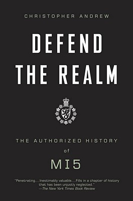 Defend the Realm: The Authorized History of MI5 - Andrew, Christopher
