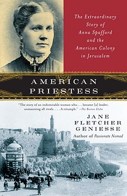 American Priestess: The Extraordinary Story of Anna Spafford and the American Colony in Jerusalem - Geniesse, Jane Fletcher