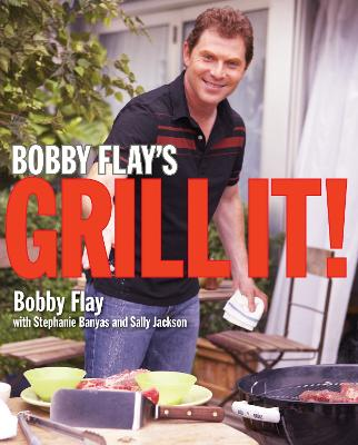 Bobby Flay's Grill It! - Flay, Bobby, and Fink, Ben (Photographer), and Banyas, Stephanie