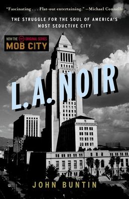 L.A. Noir: The Struggle for the Soul of America's Most Seductive City - Buntin, John