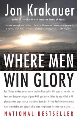 Where Men Win Glory: The Odyssey of Pat Tillman - Krakauer, Jon
