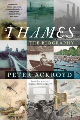 Thames: The Biography - Ackroyd, Peter