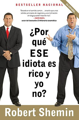 Por Que ESE Idiota Es Rico y Yo No? - Shemin, Robert, and Giovine, Maria Andrea (Translated by)