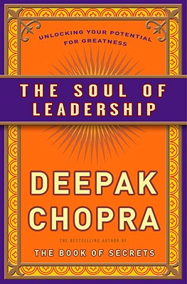 The Soul of Leadership: Unlocking Your Potential for Greatness - Chopra, Deepak, M.D.
