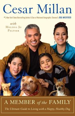 A Member of the Family: The Ultimate Guide to Living with a Happy, Healthy Dog - Millan, Cesar, and Peltier, Melissa Jo