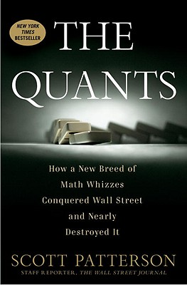 The Quants: How a New Breed of Math Whizzes Conquered Wall Street and Nearly Destroyed It - Patterson, Scott