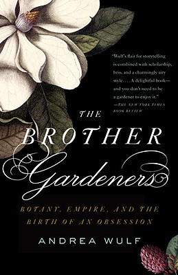 The Brother Gardeners: Botany, Empire and the Birth of an Obession - Wulf, Andrea