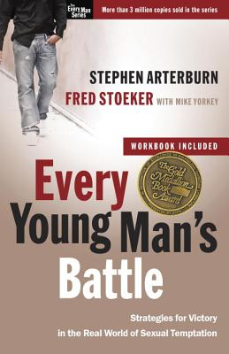 Every Young Man's Battle: Strategies for Victory in the Real World of Sexual Temptation - Stoeker, Fred, and Arterburn, Stephen, and Yorkey, Mike