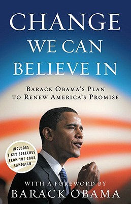 Change We Can Believe in: Barack Obama's Plan to Renew America's Promise - Obama for America, and Obama, Barack (Foreword by)