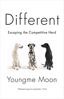 Different: Escaping the Competitive Herd - Moon, Youngme