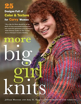 More Big Girl Knits: 25 Designs Full of Color and Texture for Curvy Women - Moreno, Jillian, and Singer, Amy R