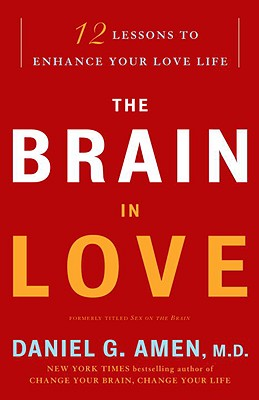 The Brain in Love: 12 Lessons to Enhance Your Love Life - Amen, Daniel G, Dr., MD