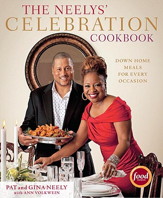 The Neelys' Celebration Cookbook: Down-Home Meals for Every Occasion - Neely, Pat, and Neely, Gina, and Fink, Ben (Photographer)