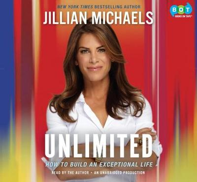 Unlimited: How to Build an Exceptional Life - Michaels, Jillian (Read by)