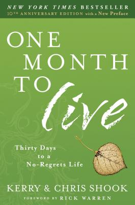 One Month to Live: Thirty Days to a No-Regrets Life - Shook, Kerry, and Shook, Chris