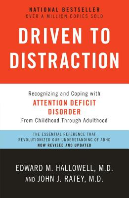 Driven to Distraction: Recognizing and Coping with Attention Deficit Disorder - Ratey, John, and Hallowell, Edward M, M.D.
