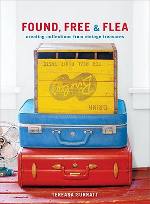 Found, Free & Flea: Creating Collections from Vintage Treasures - Surratt, Tereasa