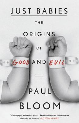 Just Babies: The Origins of Good and Evil - Bloom, Paul