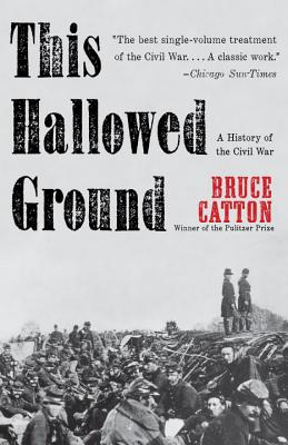 This Hallowed Ground: A History of the Civil War - Catton, Bruce