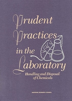 Prudent Practices in the Laboratory: Handling and Disposing of Chemicals - National Research Council, and Natl Research Coun, and Committee on Prudent Practices for Handling Storage and Disposal of...