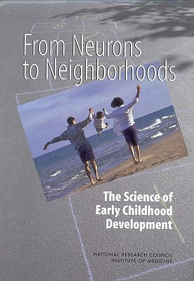 From Neurons to Neighborhoods: The Science of Early Childhood Development - Committee on Integrating the Science of Early Childhood Development, and Board on Children Youth and Families, and Institute...