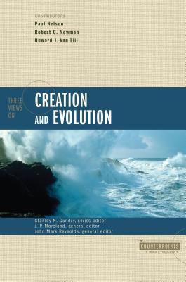 Three Views on Creation and Evolution - Nelson, Paul, and Reynolds, John M, and Davis, John J