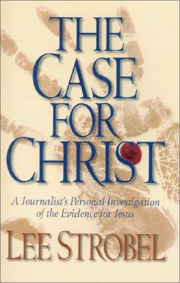 The Case for Christ: A Journalist's Personal Investigation of the Evidence for Jesus - Strobel, Lee