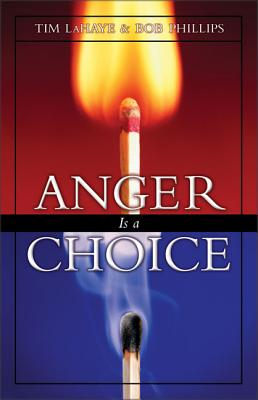 Anger is a Choice - LaHaye, Tim, Dr., and Phillips, Bob