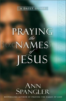 Praying the Names of Jesus: A Daily Guide - Spangler, Ann