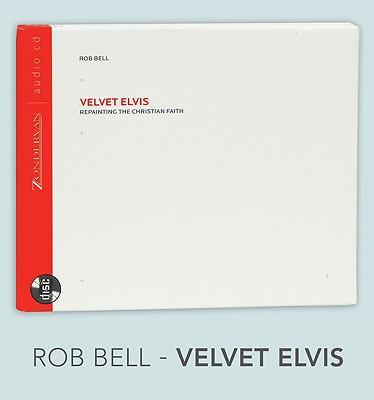Velvet Elvis: Repainting the Christian Faith - Bell, Rob (Read by)