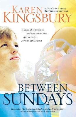 Between Sundays - Kingsbury, Karen, and Smith, Alex (Foreword by)