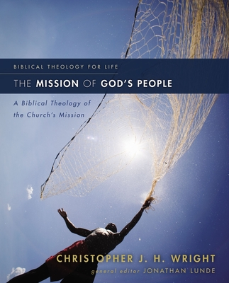 The Mission of God's People: A Biblical Theology of the Church's Mission - Wright, Christopher J H, and Lunde, Jonathan (Editor)