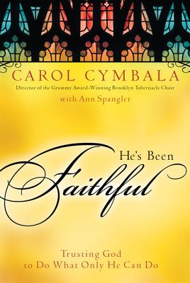 He's Been Faithful: Trusting God to Do What Only He Can Do - Cymbala, Carol, and Spangler, Ann
