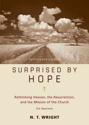 Surprised by Hope Participant's Guide: Rethinking Heaven, the Resurrection, and the Mission of the Church - Wright, N T, and Harney, Kevin, and Harney, Sherry