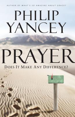 Prayer: Does It Make Any Difference? - Yancey, Philip