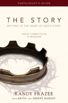 The Story Adult Curriculum: Getting to the Heart of God's Story - Frazee, Randy, and Harney, Kevin, and Harney, Sherry