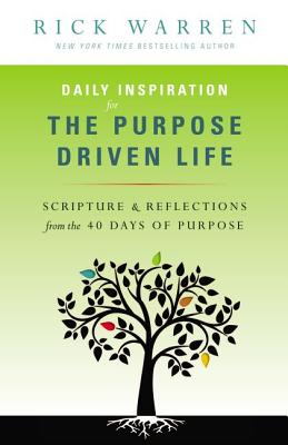 Daily Inspiration for the Purpose Driven Life: Scriptures & Reflections from the 40 Days of Purpose - Warren, Rick, D.Min.