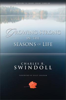 Growing Strong in the Seasons of Life - Swindoll, Charles R, Dr.