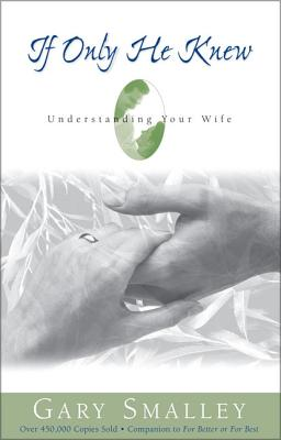 If Only He Knew: Understanding Your Wife - Smalley, Gary, Dr.